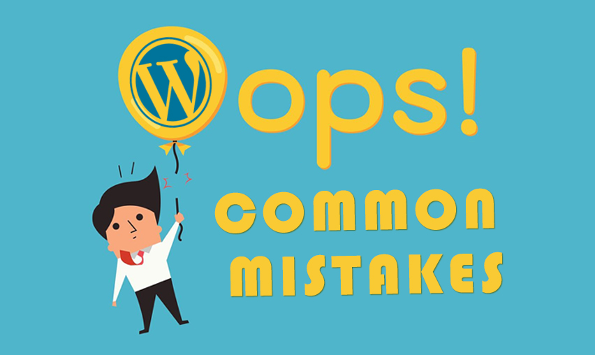 7 Common Mistakes WordPress Website Owners Should Avoid