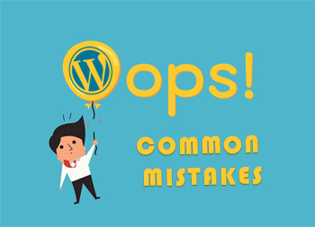 Common Mistakes WordPress Website Owners Should Avoid