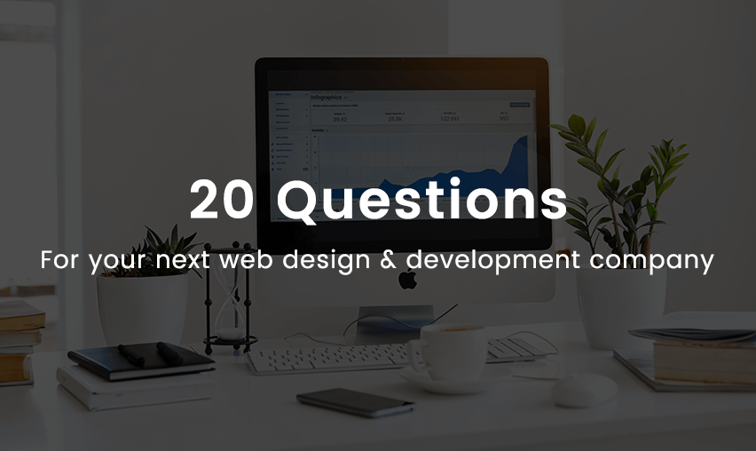 20 Questions to Ask your Next Web Design & Development Company
